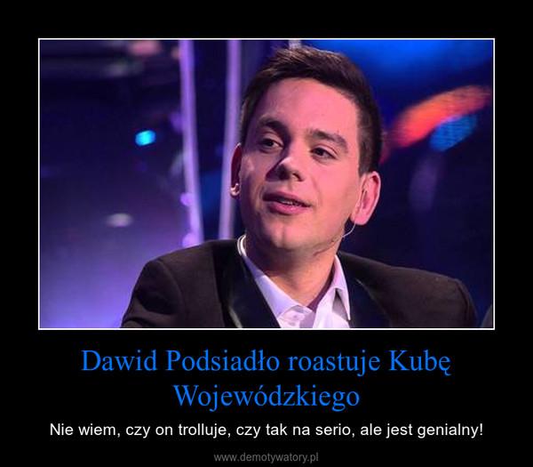 Dawid Podsiadło roastuje Kubę Wojewódzkiego – Nie wiem, czy on trolluje, czy tak na serio, ale jest genialny!