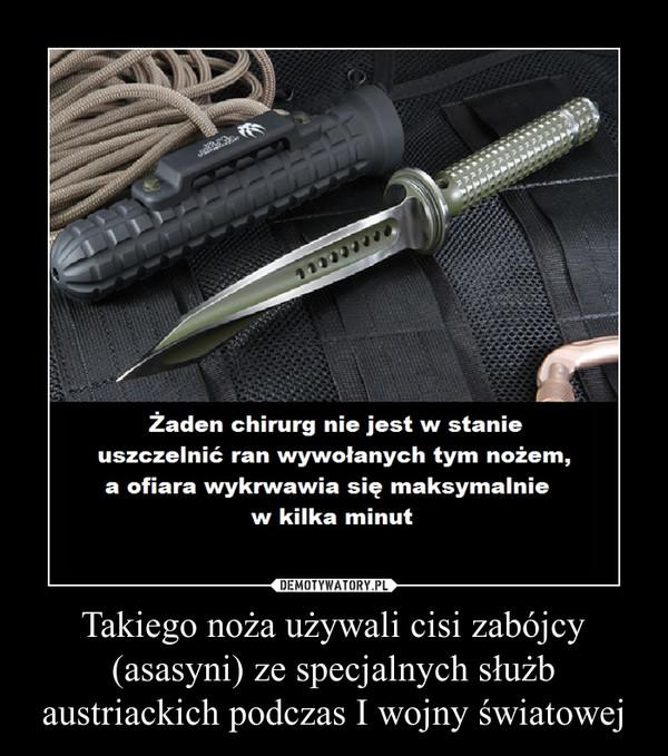 Takiego noża używali cisi zabójcy (asasyni) ze specjalnych służb austriackich podczas I wojny światowej –