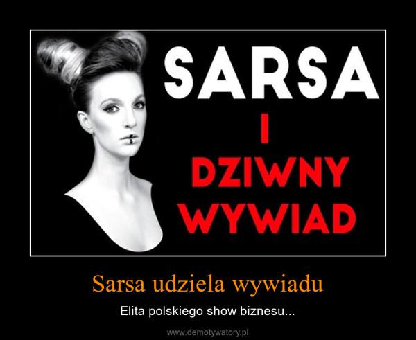 Sarsa udziela wywiadu – Elita polskiego show biznesu...