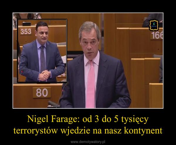 Nigel Farage: od 3 do 5 tysięcy terrorystów wjedzie na nasz kontynent –
