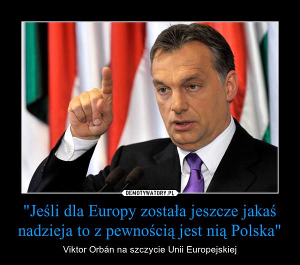 """""""Jeśli dla Europy została jeszcze jakaś nadzieja to z pewnością jest nią Polska"""" – Viktor Orbán na szczycie Unii Europejskiej"""