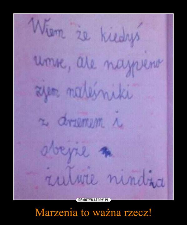 Marzenia to ważna rzecz! –