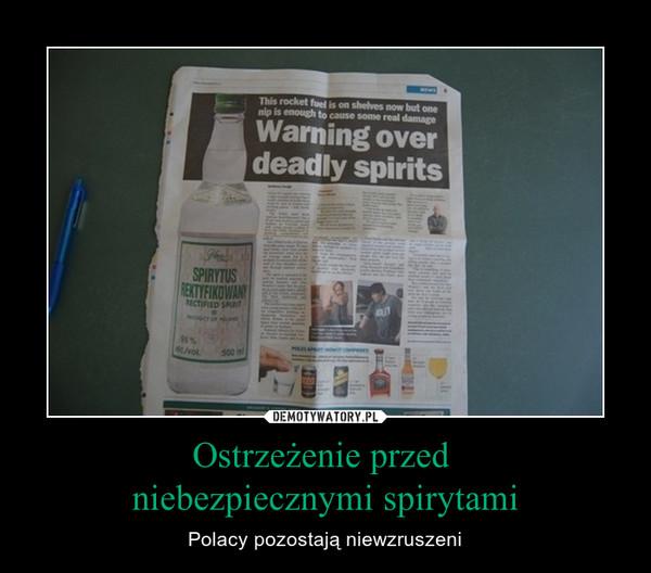 Ostrzeżenie przed niebezpiecznymi spirytami – Polacy pozostają niewzruszeni