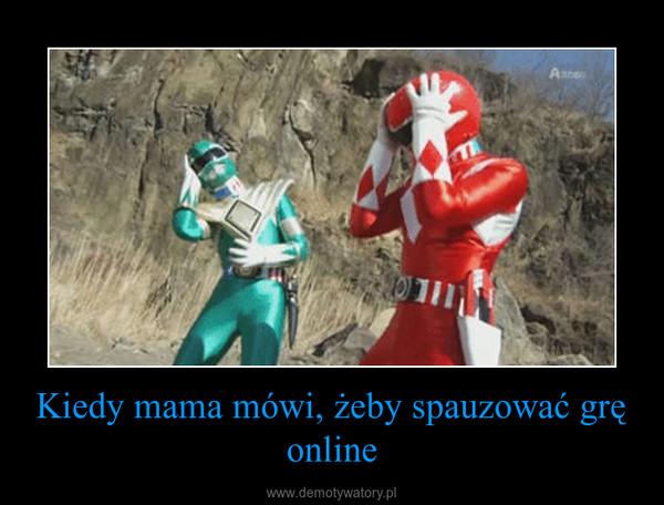 Kiedy mama mówi, żeby spauzować grę online –