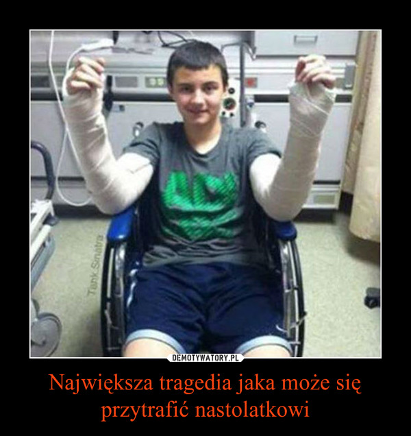 Największa tragedia jaka może się przytrafić nastolatkowi –