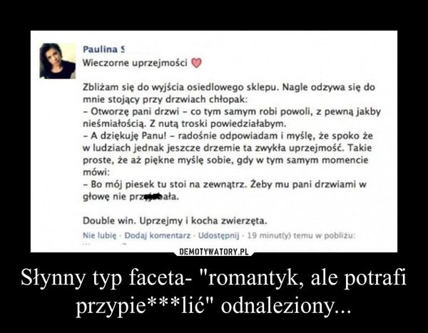 """Słynny typ faceta- """"romantyk, ale potrafi przypie***lić"""" odnaleziony... –"""