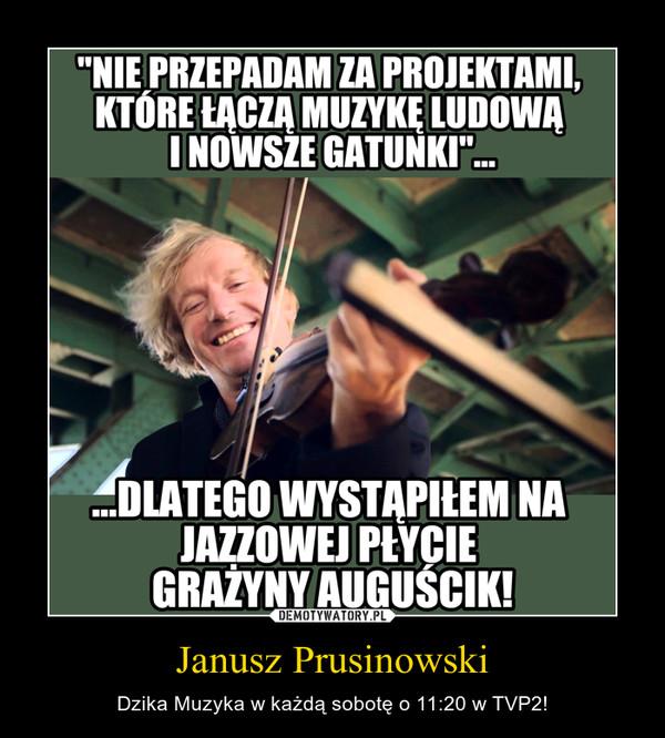 Janusz Prusinowski – Dzika Muzyka w każdą sobotę o 11:20 w TVP2!