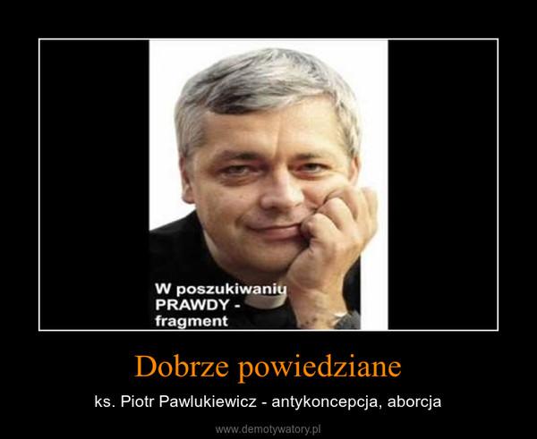 Dobrze powiedziane – ks. Piotr Pawlukiewicz - antykoncepcja, aborcja