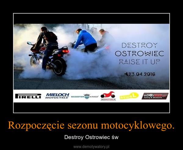 Rozpoczęcie sezonu motocyklowego. – Destroy Ostrowiec św