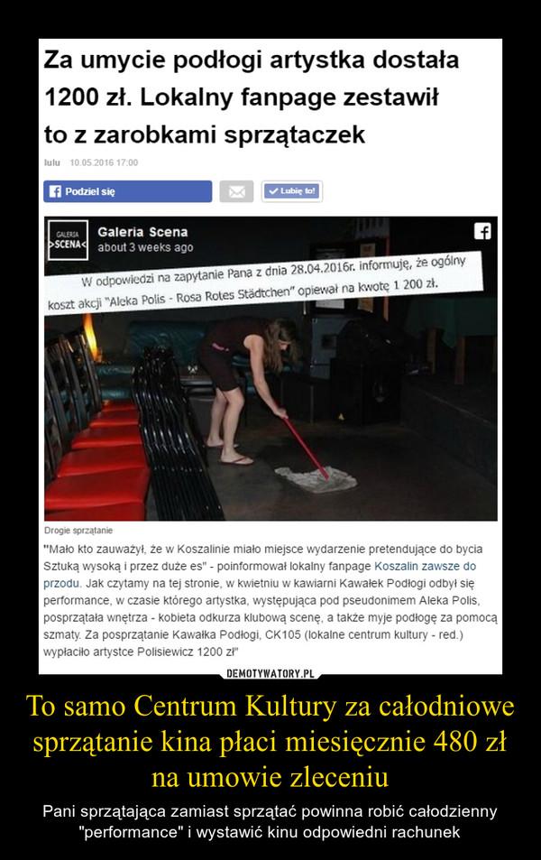 """To samo Centrum Kultury za całodniowe sprzątanie kina płaci miesięcznie 480 zł na umowie zleceniu – Pani sprzątająca zamiast sprzątać powinna robić całodzienny """"performance"""" i wystawić kinu odpowiedni rachunek"""