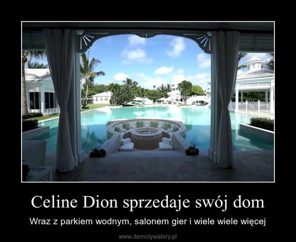 Celine Dion sprzedaje swój dom – Wraz z parkiem wodnym, salonem gier i wiele wiele więcej