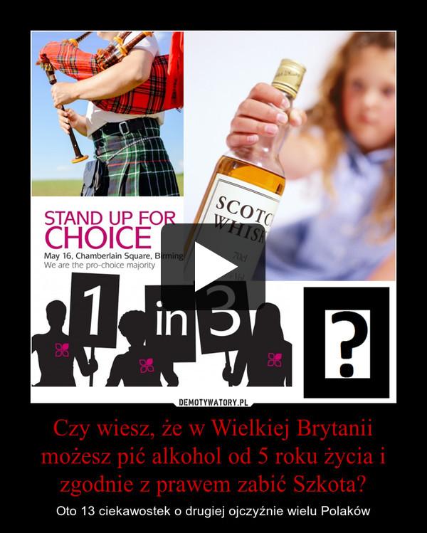 Czy wiesz, że w Wielkiej Brytanii możesz pić alkohol od 5 roku życia i zgodnie z prawem zabić Szkota? – Oto 13 ciekawostek o drugiej ojczyźnie wielu Polaków