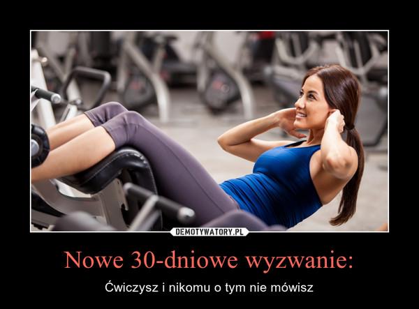 Nowe 30-dniowe wyzwanie: – Ćwiczysz i nikomu o tym nie mówisz