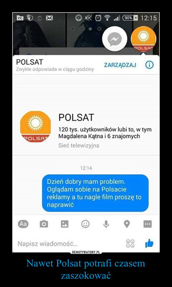 Nawet Polsat potrafi czasem zaszokować –  POLSATDzień dobry mam problem.Oglądam sobie na polsacie reklamy a tu nagle film proszę to naprawić