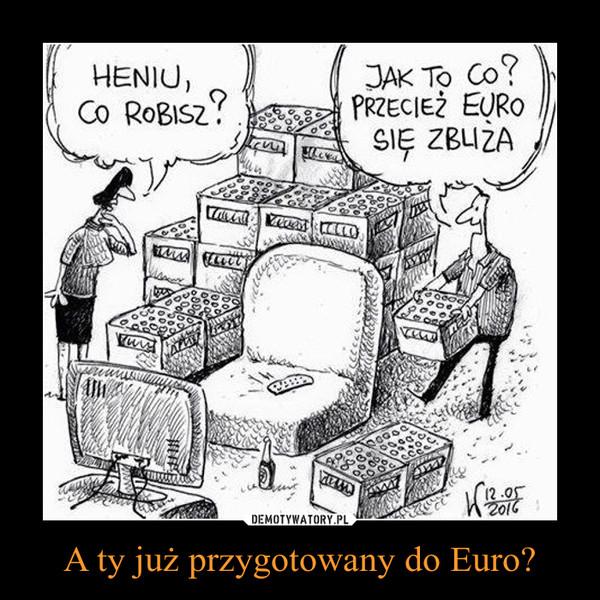 A ty już przygotowany do Euro? –