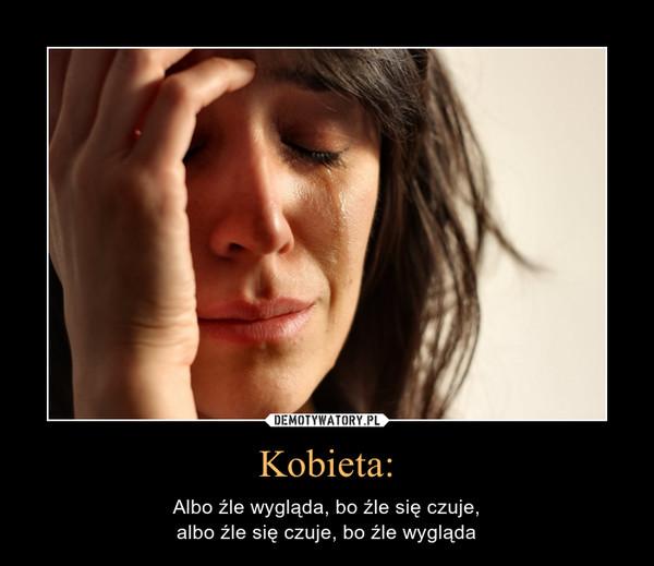 Kobieta: – Albo źle wygląda, bo źle się czuje,albo źle się czuje, bo źle wygląda