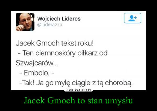 Jacek Gmoch to stan umysłu –