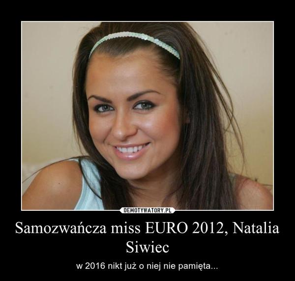 Samozwańcza miss EURO 2012, Natalia Siwiec – w 2016 nikt już o niej nie pamięta...