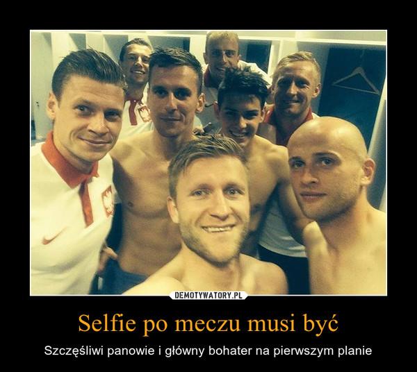 Selfie po meczu musi być – Szczęśliwi panowie i główny bohater na pierwszym planie