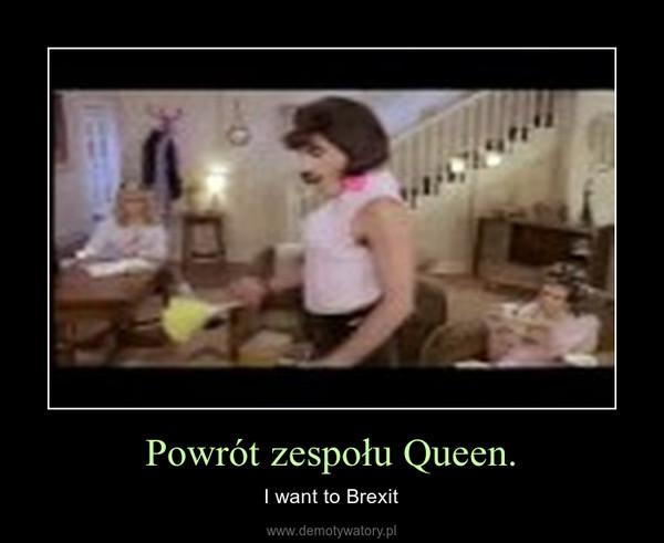 Powrót zespołu Queen. – I want to Brexit