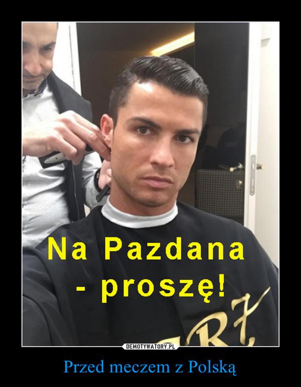 Przed meczem z Polską –