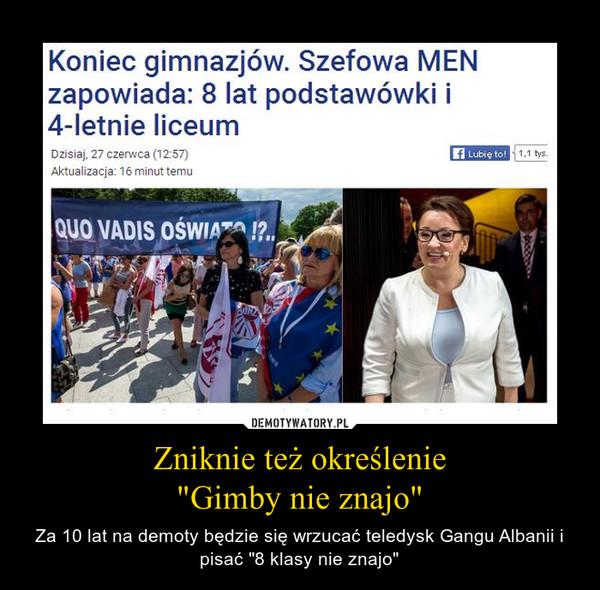 """Zniknie też określenie""""Gimby nie znajo"""" – Za 10 lat na demoty będzie się wrzucać teledysk Gangu Albanii i pisać """"8 klasy nie znajo"""""""