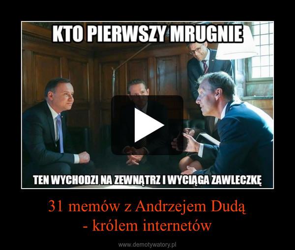 31 memów z Andrzejem Dudą- królem internetów –