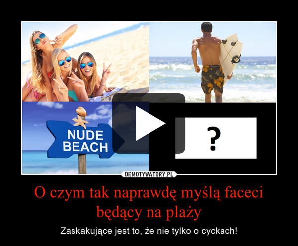 O czym tak naprawdę myślą faceci będący na plaży – Zaskakujące jest to, że nie tylko o cyckach!