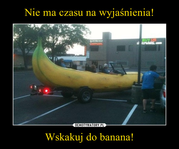 Wskakuj do banana! –