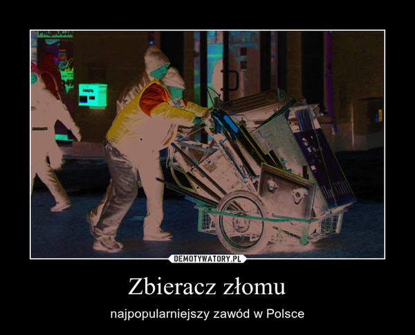 Zbieracz złomu – najpopularniejszy zawód w Polsce