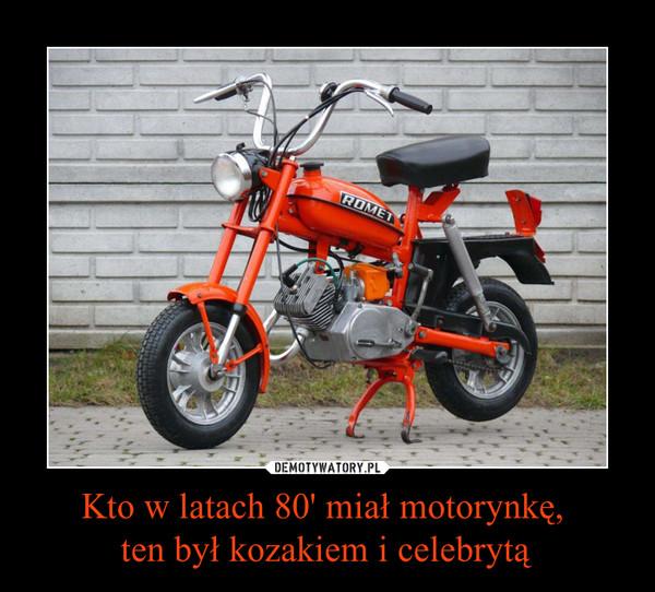 Kto w latach 80' miał motorynkę, ten był kozakiem i celebrytą –