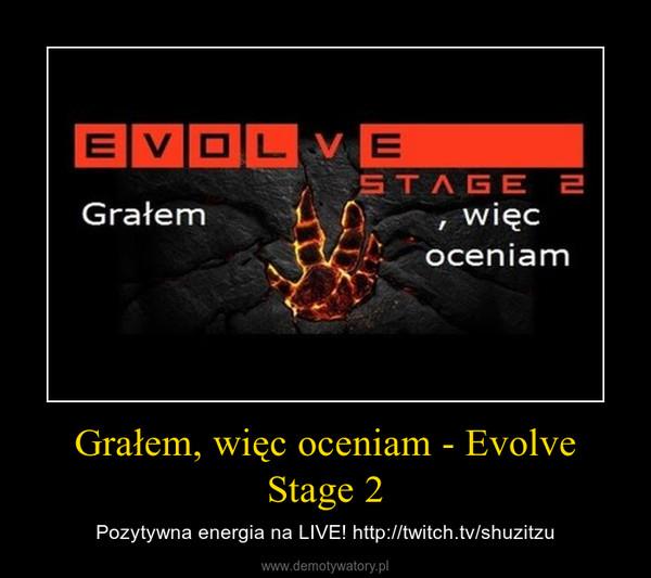 Grałem, więc oceniam - Evolve Stage 2 – Pozytywna energia na LIVE! http://twitch.tv/shuzitzu