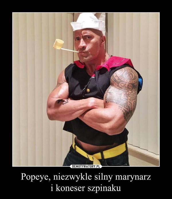 Popeye, niezwykle silny marynarzi koneser szpinaku –