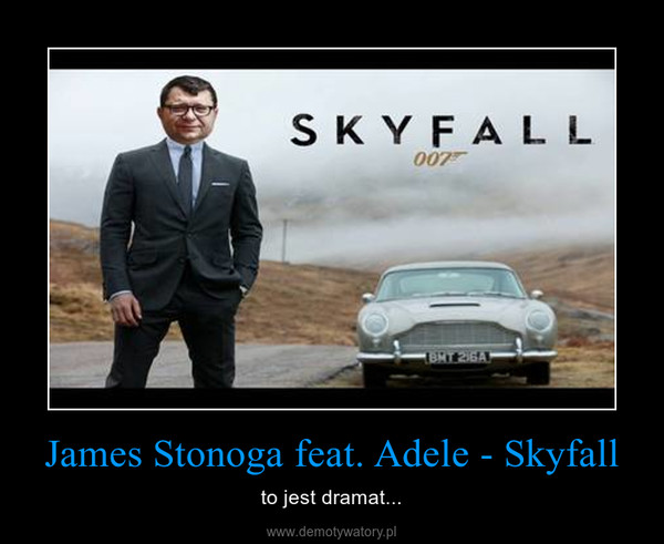 James Stonoga feat. Adele - Skyfall – to jest dramat...