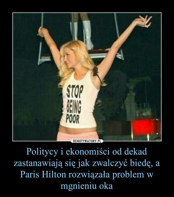 Politycy i ekonomiści od dekad zastanawiają się jak zwalczyć biedę, a Paris Hilton rozwiązała problem w mgnieniu oka –