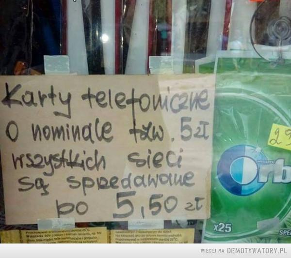 Cena, cena... ale... –  Karty telefoniczne o nominale tzw. 5 zł wszelkich sieci są sprzedawane po 5.50 zł