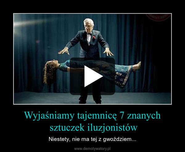 Wyjaśniamy tajemnicę 7 znanych sztuczek iluzjonistów – Niestety, nie ma tej z gwoździem...