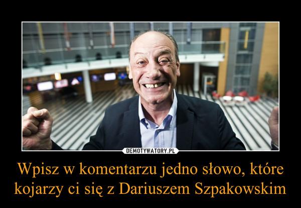 Wpisz w komentarzu jedno słowo, które kojarzy ci się z Dariuszem Szpakowskim –