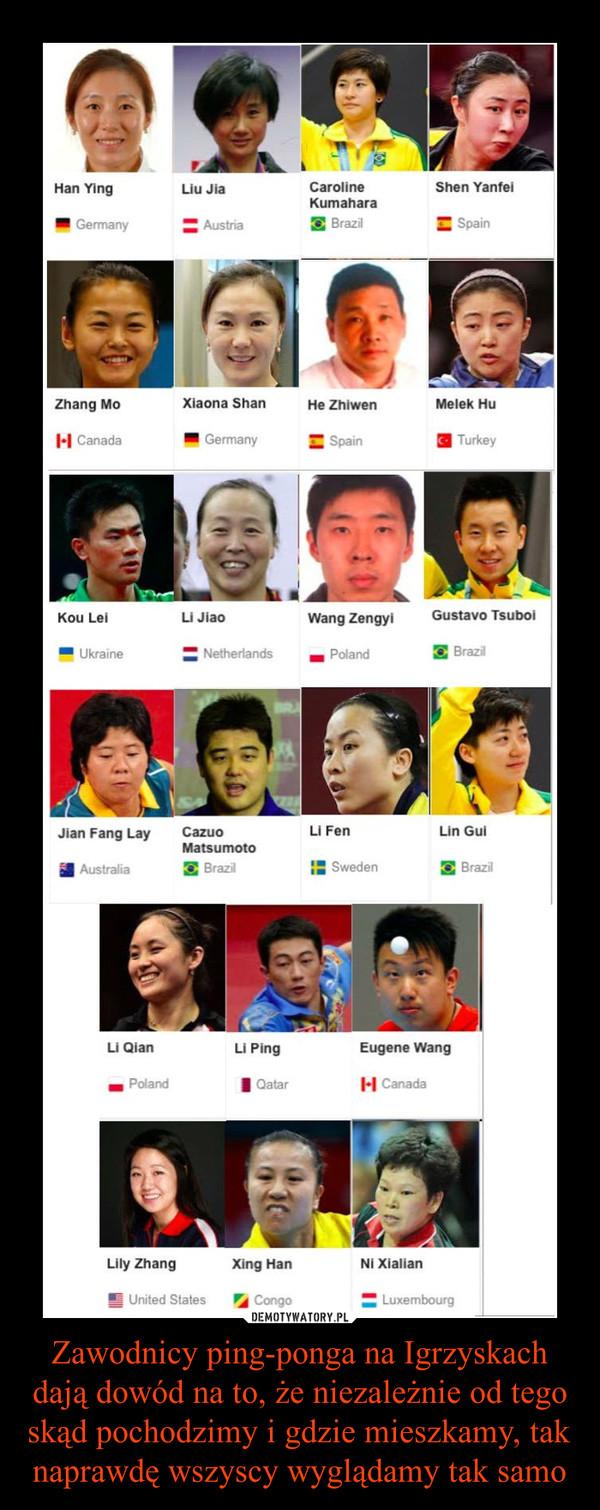 Zawodnicy ping-ponga na Igrzyskach dają dowód na to, że niezależnie od tego skąd pochodzimy i gdzie mieszkamy, tak naprawdę wszyscy wyglądamy tak samo –