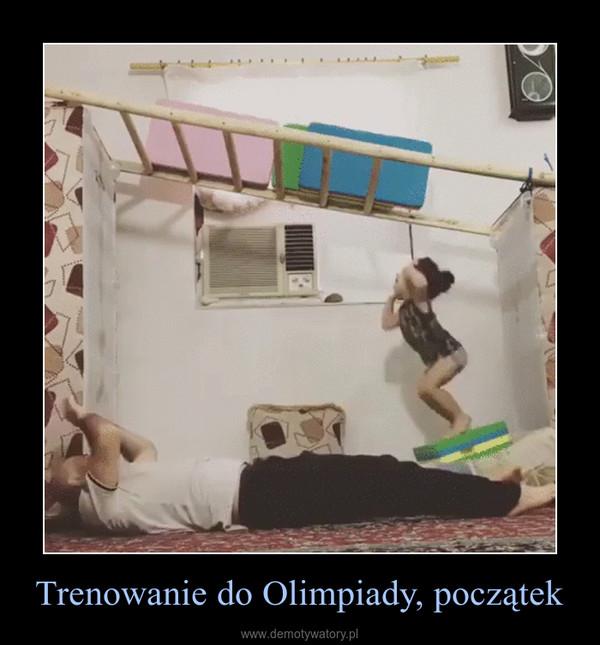 Trenowanie do Olimpiady, początek –