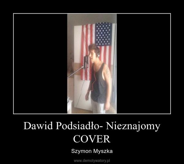 Dawid Podsiadło- Nieznajomy COVER – Szymon Myszka