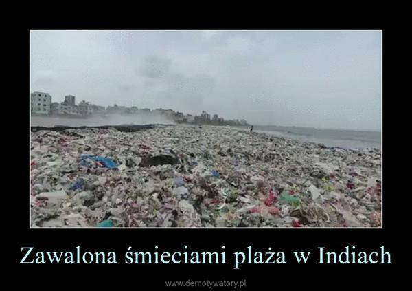 Zawalona śmieciami plaża w Indiach –
