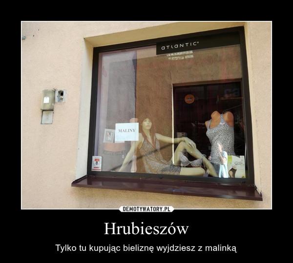 Hrubieszów – Tylko tu kupując bieliznę wyjdziesz z malinką