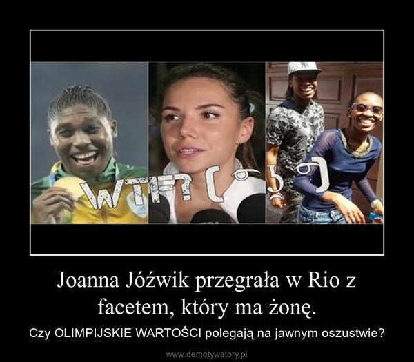 Joanna Jóźwik przegrała w Rio z facetem, który ma żonę. – Czy OLIMPIJSKIE WARTOŚCI polegają na jawnym oszustwie?