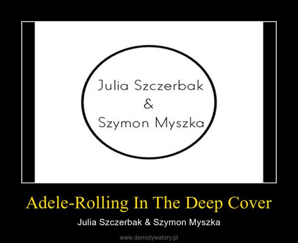 Adele-Rolling In The Deep Cover – Julia Szczerbak & Szymon Myszka