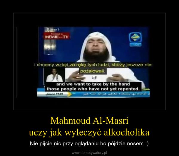 Mahmoud Al-Masriuczy jak wyleczyć alkocholika – Nie pijcie nic przy oglądaniu bo pójdzie nosem :)