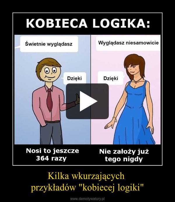"""Kilka wkurzających przykładów """"kobiecej logiki"""" –"""