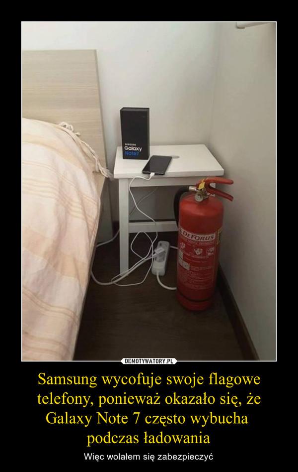 Samsung wycofuje swoje flagowe telefony, ponieważ okazało się, że Galaxy Note 7 często wybucha podczas ładowania – Więc wolałem się zabezpieczyć