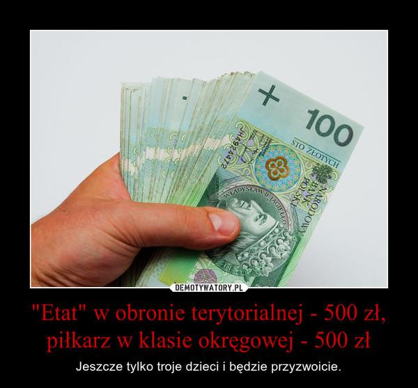 """""""Etat"""" w obronie terytorialnej - 500 zł, piłkarz w klasie okręgowej - 500 zł – Jeszcze tylko troje dzieci i będzie przyzwoicie."""