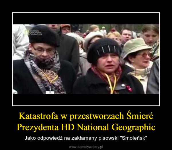 """Katastrofa w przestworzach Śmierć Prezydenta HD National Geographic – Jako odpowiedź na zakłamany pisowski """"Smoleńsk"""""""